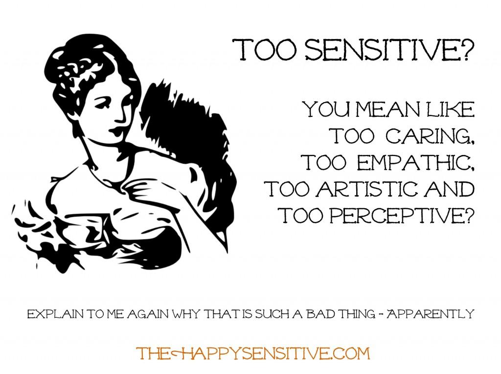 too sensitive thehappysensitivedotcom