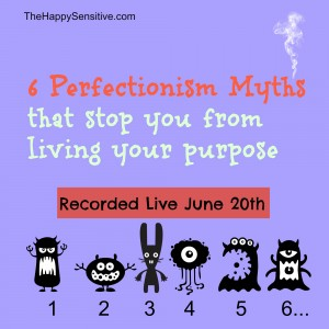6 perfectionism myths recording thehappysensitivedotcom
